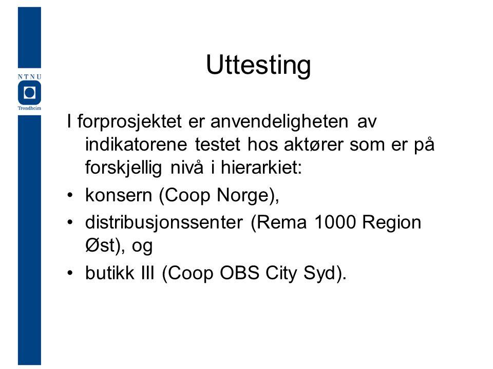 Uttesting I forprosjektet er anvendeligheten av indikatorene testet hos aktører som er på forskjellig nivå i hierarkiet: konsern (Coop Norge), distribusjonssenter (Rema 1000 Region Øst), og butikk III (Coop OBS City Syd).