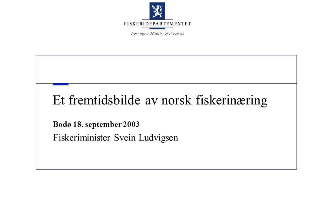 Norwegian Ministry of Fisheries Et fremtidsbilde av norsk fiskerinæring Bodø 18.