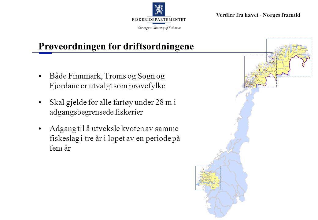 Norwegian Ministry of Fisheries Verdier fra havet - Norges framtid Prøveordningen for driftsordningene Både Finnmark, Troms og Sogn og Fjordane er utvalgt som prøvefylke Skal gjelde for alle fartøy under 28 m i adgangsbegrensede fiskerier Adgang til å utveksle kvoten av samme fiskeslag i tre år i løpet av en periode på fem år