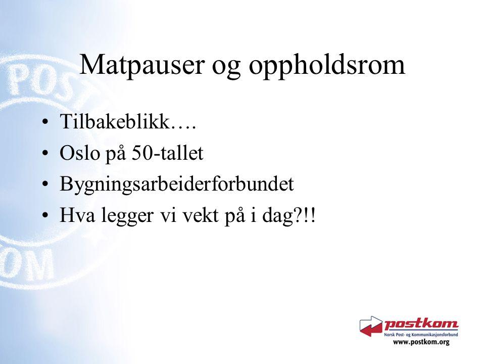 Matpauser og oppholdsrom Tilbakeblikk…. Oslo på 50-tallet Bygningsarbeiderforbundet Hva legger vi vekt på i dag?!!