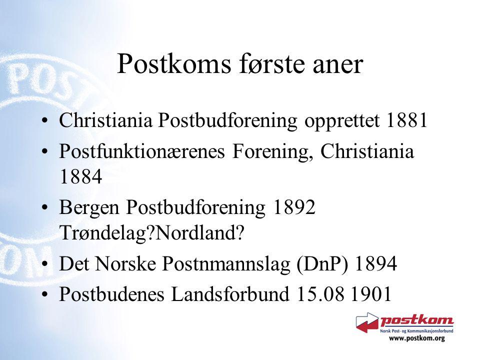Postkoms første aner Christiania Postbudforening opprettet 1881 Postfunktionærenes Forening, Christiania 1884 Bergen Postbudforening 1892 Trøndelag?No