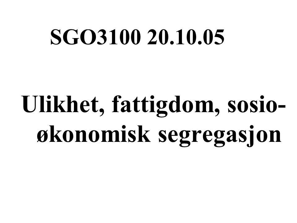 SGO3100 20.10.05 Ulikhet, fattigdom, sosio- økonomisk segregasjon
