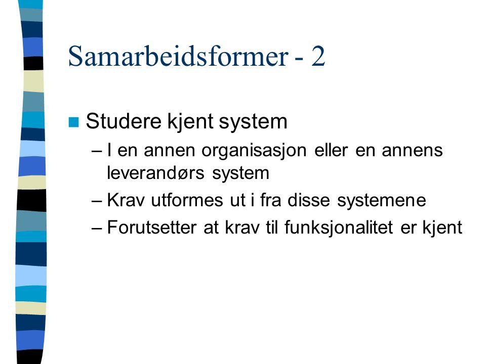 Samarbeidsformer - 2 Studere kjent system –I en annen organisasjon eller en annens leverandørs system –Krav utformes ut i fra disse systemene –Forutsetter at krav til funksjonalitet er kjent