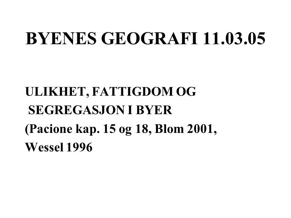 BYENES GEOGRAFI 11.03.05 ULIKHET, FATTIGDOM OG SEGREGASJON I BYER (Pacione kap.