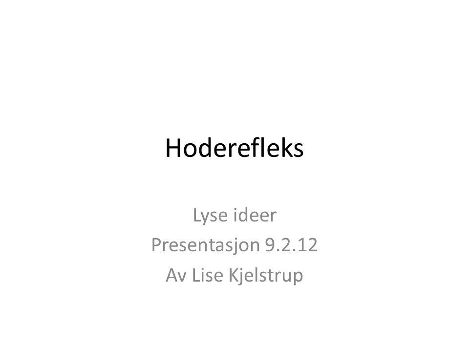 Hoderefleks Lyse ideer Presentasjon 9.2.12 Av Lise Kjelstrup