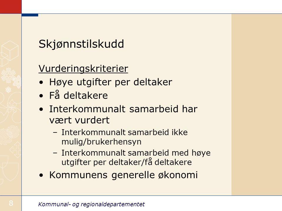 Kommunal- og regionaldepartementet 8 Skjønnstilskudd Vurderingskriterier Høye utgifter per deltaker Få deltakere Interkommunalt samarbeid har vært vur