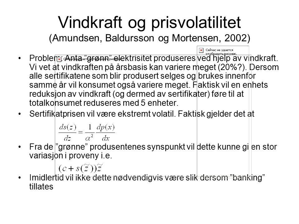 """Vindkraft og prisvolatilitet (Amundsen, Baldursson og Mortensen, 2002) Problem: Anta """"grønn"""" elektrisitet produseres ved hjelp av vindkraft. Vi vet at"""