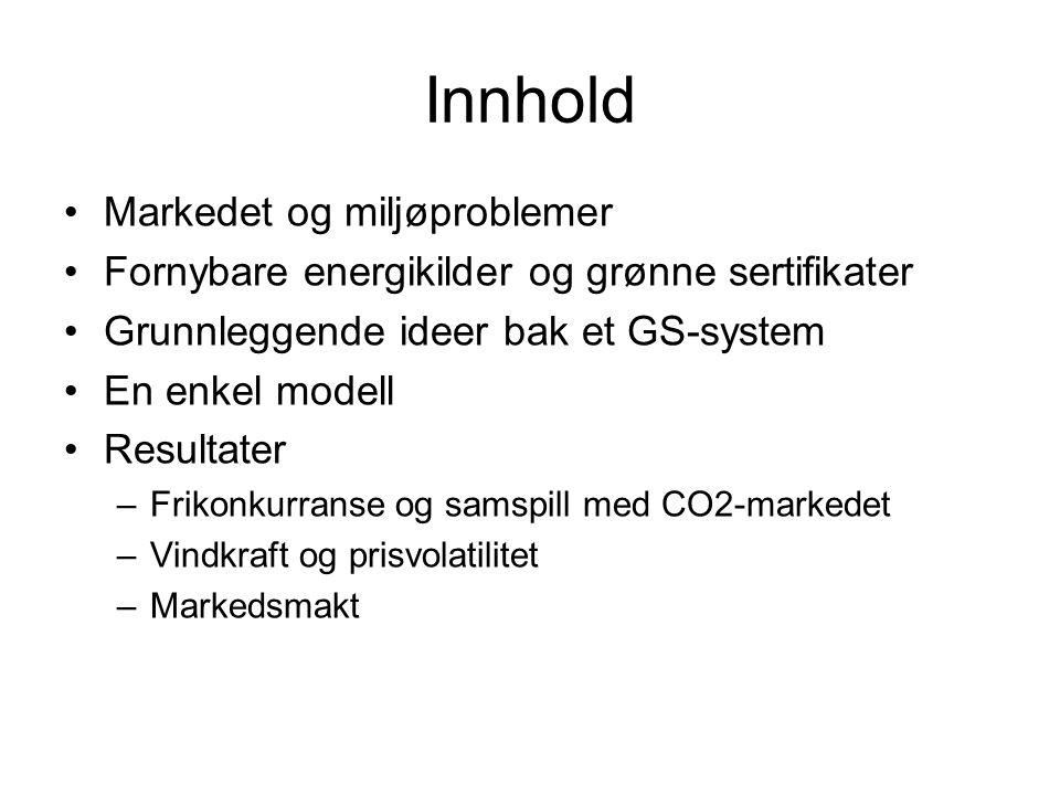Innhold Markedet og miljøproblemer Fornybare energikilder og grønne sertifikater Grunnleggende ideer bak et GS-system En enkel modell Resultater –Frikonkurranse og samspill med CO2-markedet –Vindkraft og prisvolatilitet –Markedsmakt