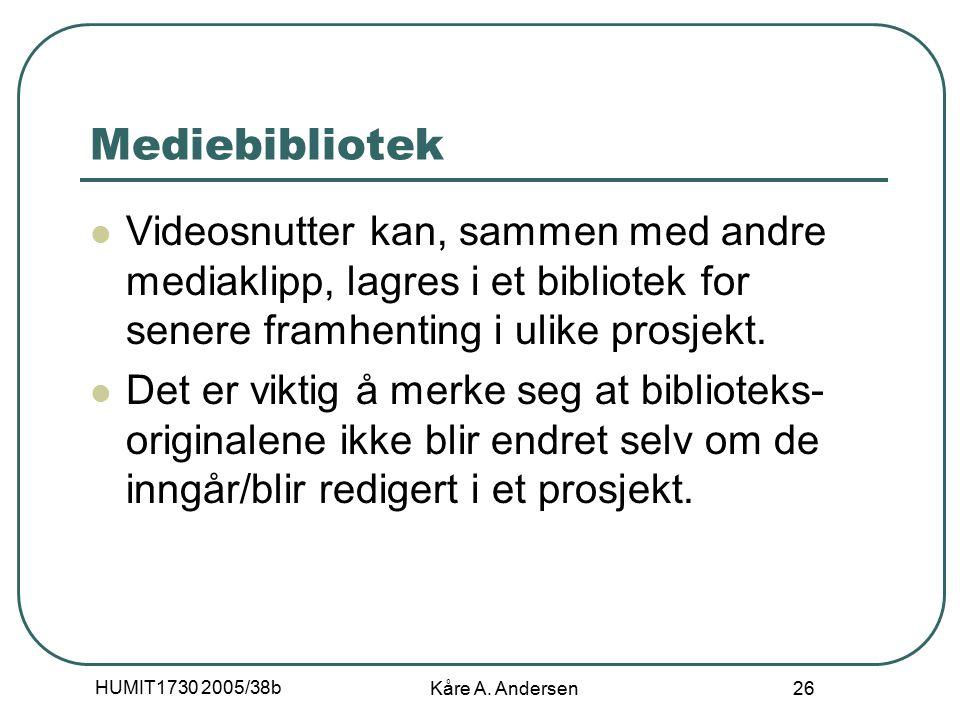 HUMIT1730 2005/38b Kåre A. Andersen 26 Mediebibliotek Videosnutter kan, sammen med andre mediaklipp, lagres i et bibliotek for senere framhenting i ul