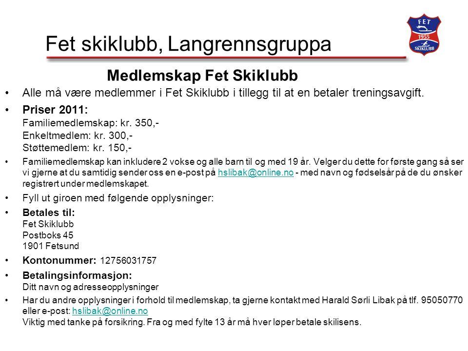 Fet skiklubb, Langrennsgruppa Alle må være medlemmer i Fet Skiklubb i tillegg til at en betaler treningsavgift.