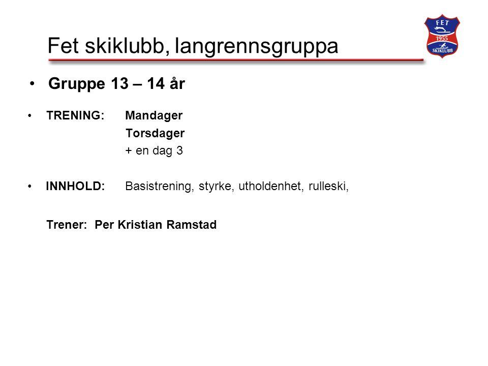 Fet skiklubb, langrennsgruppa TRENING:Mandager Torsdager + en dag 3 INNHOLD:Basistrening, styrke, utholdenhet, rulleski, Trener: Per Kristian Ramstad Gruppe 13 – 14 år
