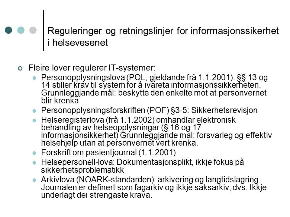 Reguleringer og retningslinjer for informasjonssikerhet i helsevesenet Fleire lover regulerer IT-systemer: Personopplysningslova (POL, gjeldande frå 1.1.2001).