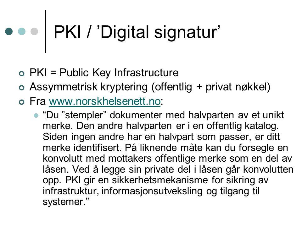PKI / 'Digital signatur' PKI = Public Key Infrastructure Assymmetrisk kryptering (offentlig + privat nøkkel) Fra www.norskhelsenett.no:www.norskhelsenett.no Du stempler dokumenter med halvparten av et unikt merke.