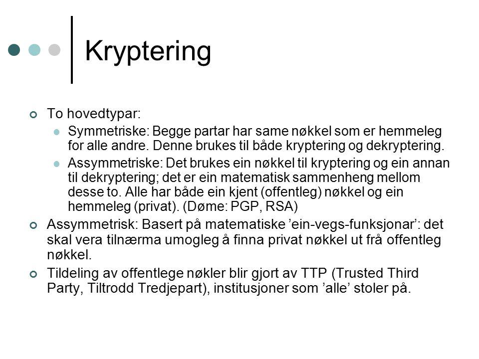 Kryptering To hovedtypar: Symmetriske: Begge partar har same nøkkel som er hemmeleg for alle andre.