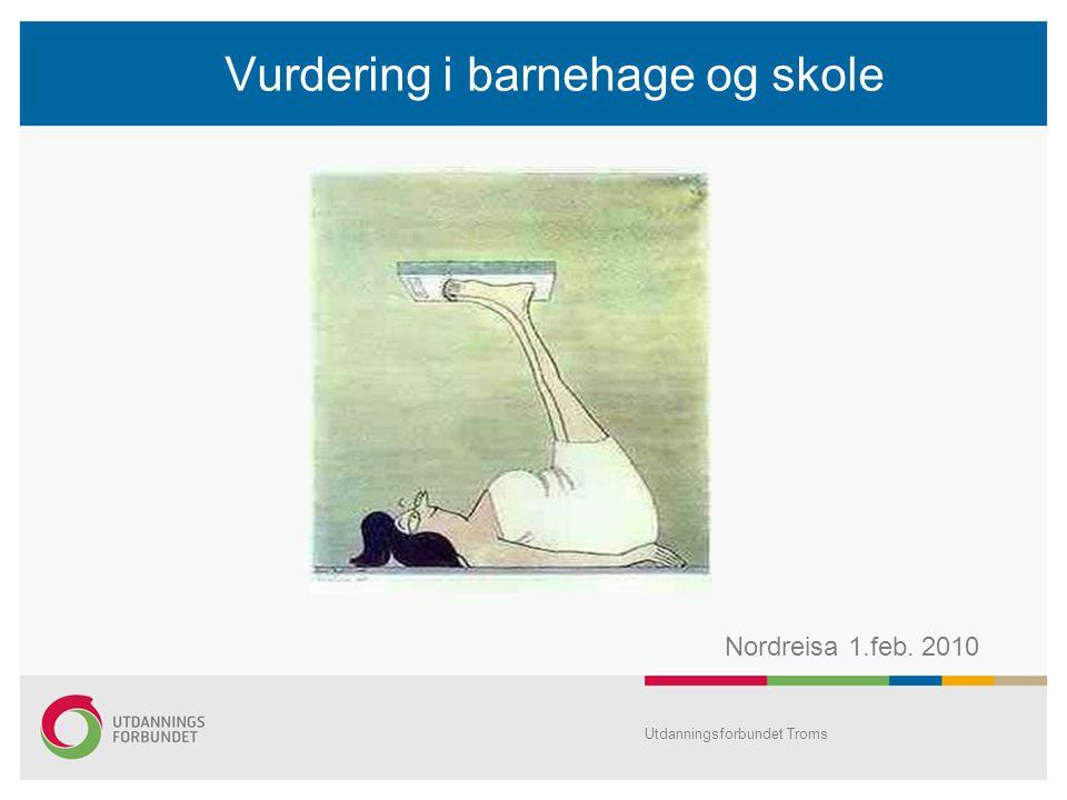 Vurdering i barnehage og skole Utdanningsforbundet Troms Nordreisa 1.feb. 2010