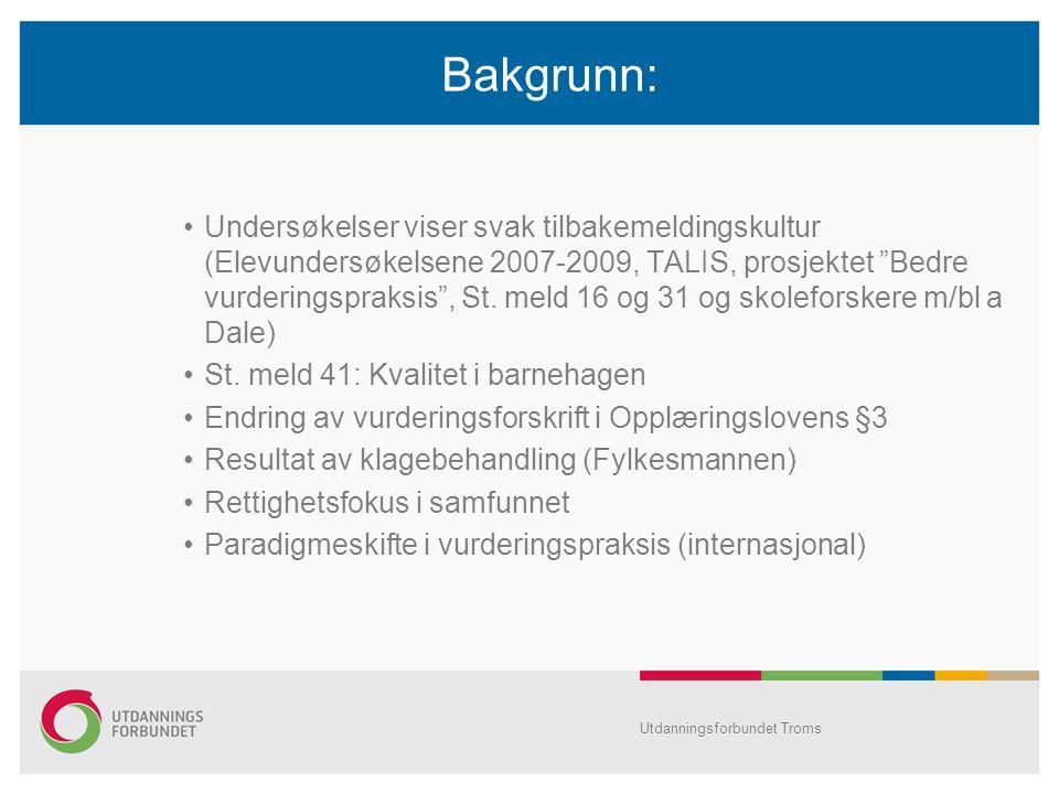 Bakgrunn: Undersøkelser viser svak tilbakemeldingskultur (Elevundersøkelsene 2007-2009, TALIS, prosjektet Bedre vurderingspraksis , St.