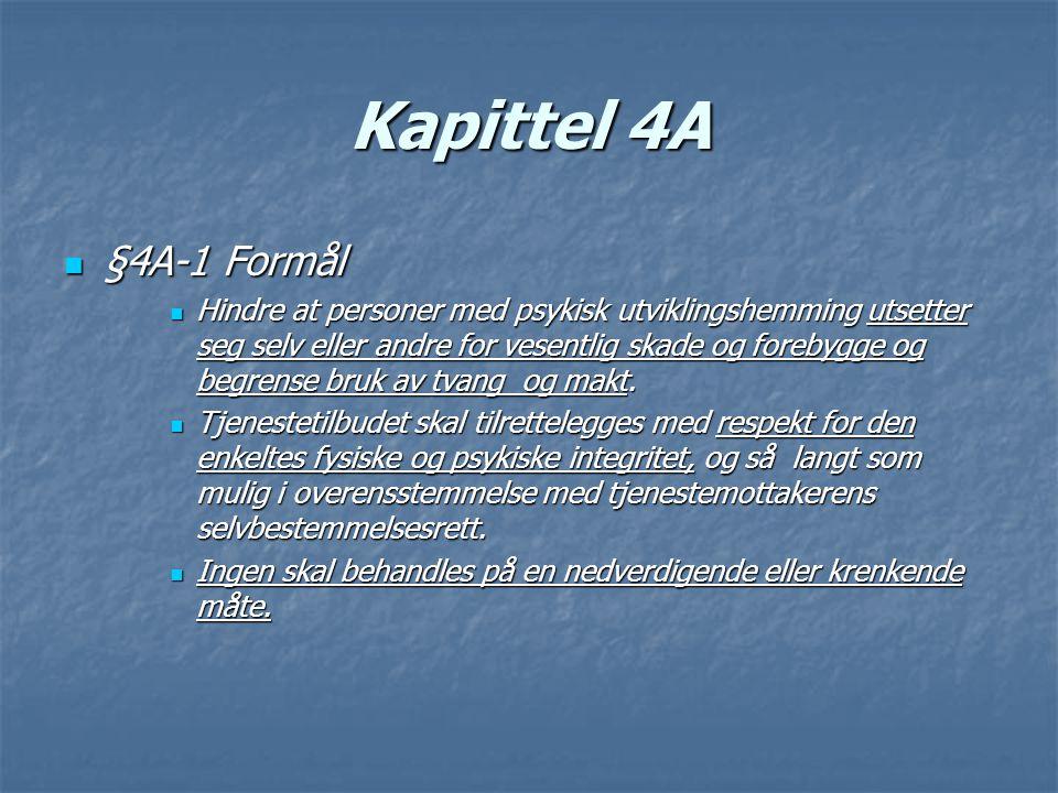 Kapittel 4A §4A-1 Formål §4A-1 Formål Hindre at personer med psykisk utviklingshemming utsetter seg selv eller andre for vesentlig skade og forebygge