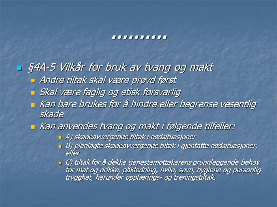 ………. §4A-5 Vilkår for bruk av tvang og makt §4A-5 Vilkår for bruk av tvang og makt Andre tiltak skal være prøvd først Andre tiltak skal være prøvd før