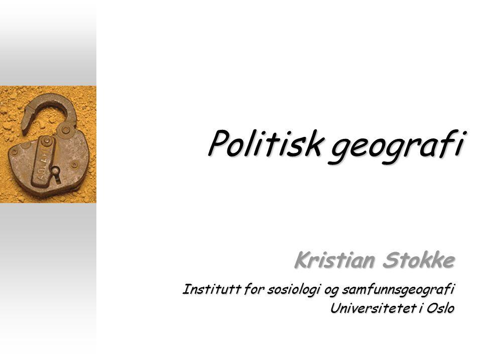 Politisk geografi Kristian Stokke Institutt for sosiologi og samfunnsgeografi Universitetet i Oslo