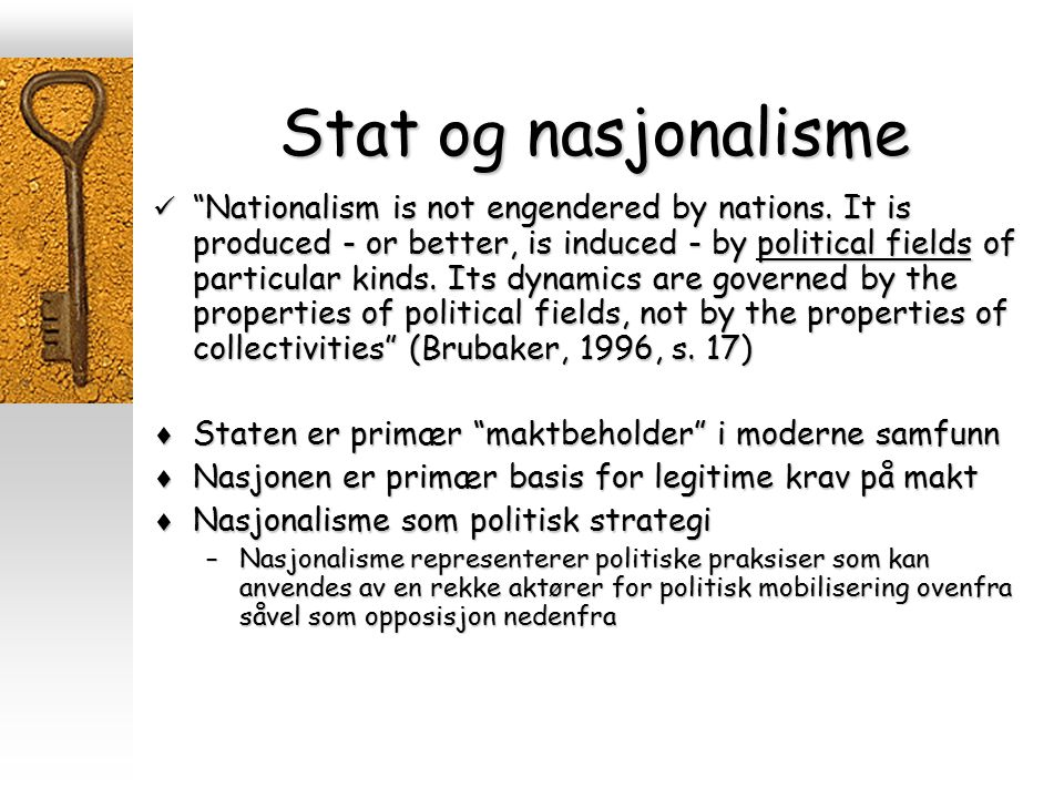 "Stat og nasjonalisme ""Nationalism is not engendered by nations. It is produced - or better, is induced - by political fields of particular kinds. Its"