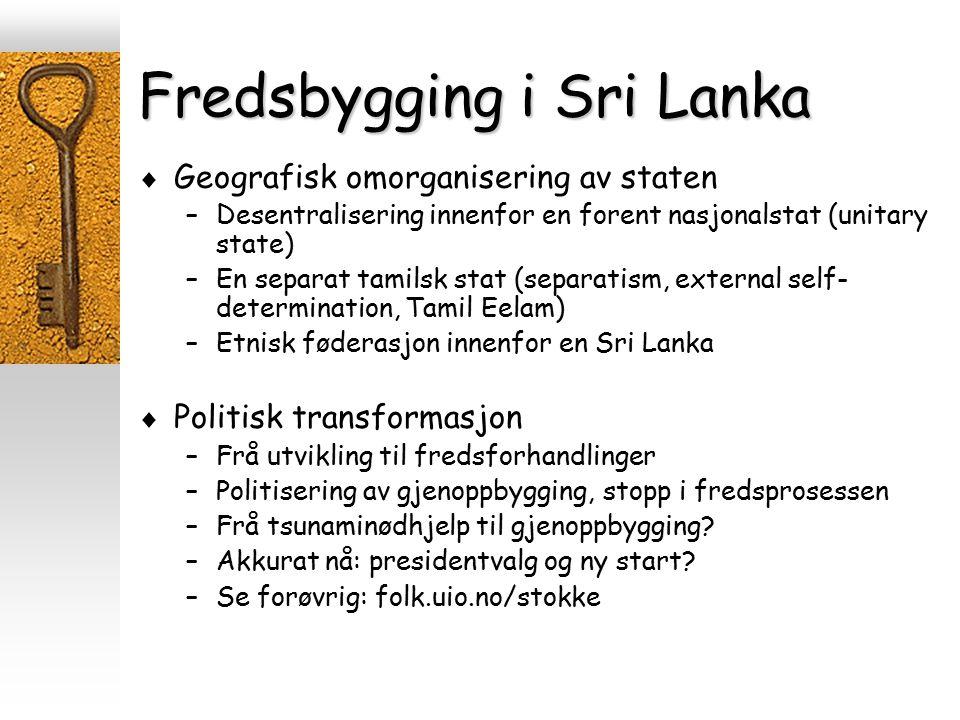 Fredsbygging i Sri Lanka  Geografisk omorganisering av staten –Desentralisering innenfor en forent nasjonalstat (unitary state) –En separat tamilsk s