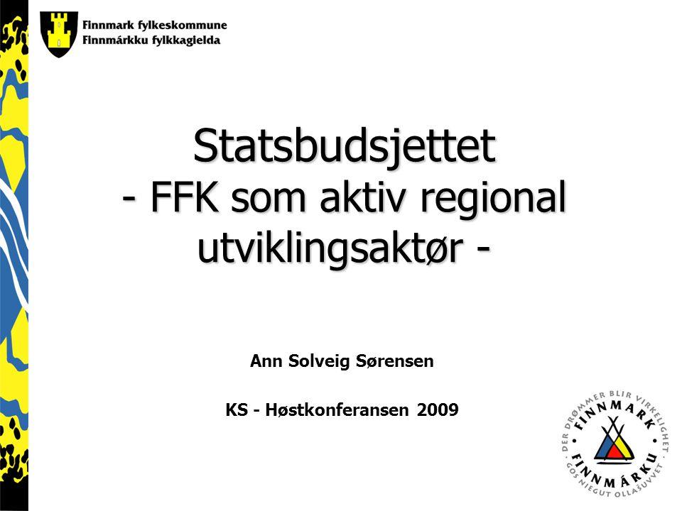 Statsbudsjettet - FFK som aktiv regional utviklingsaktør - Ann Solveig Sørensen KS - Høstkonferansen 2009