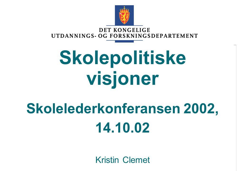 UFD Skolepolitiske visjoner Skolelederkonferansen 2002, 14.10.02 Kristin Clemet
