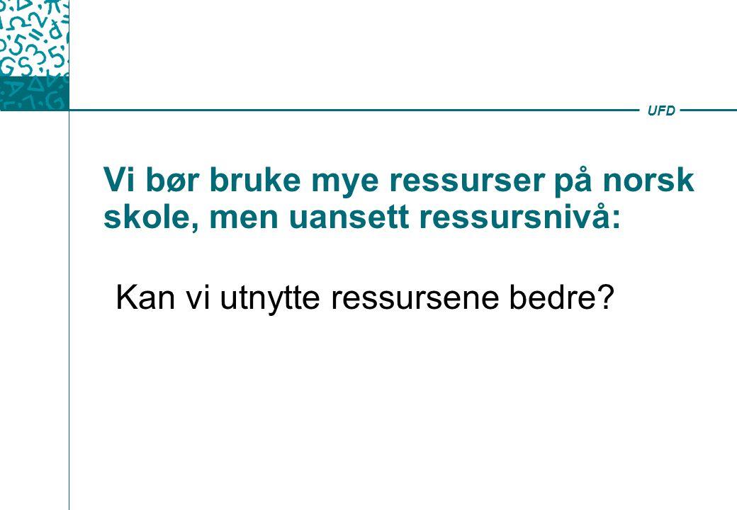 UFD Vi bør bruke mye ressurser på norsk skole, men uansett ressursnivå: Kan vi utnytte ressursene bedre?