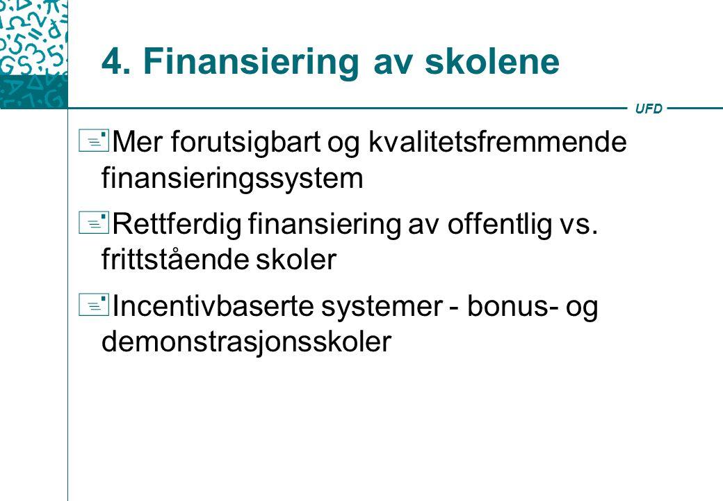 UFD 4. Finansiering av skolene + Mer forutsigbart og kvalitetsfremmende finansieringssystem + Rettferdig finansiering av offentlig vs. frittstående sk