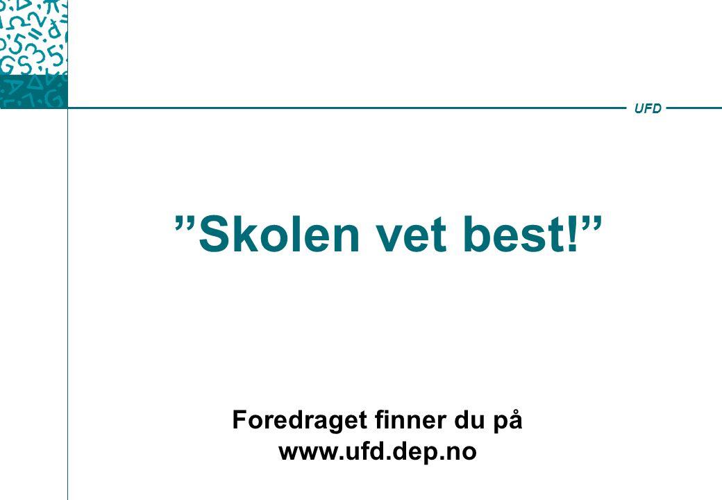 UFD Skolen vet best! Foredraget finner du på www.ufd.dep.no