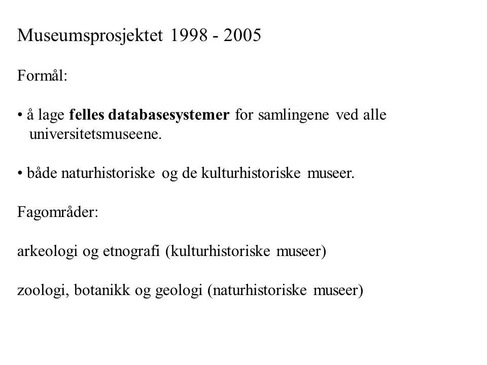 Museumsprosjektet 1998 - 2005 Formål: å lage felles databasesystemer for samlingene ved alle universitetsmuseene. både naturhistoriske og de kulturhis