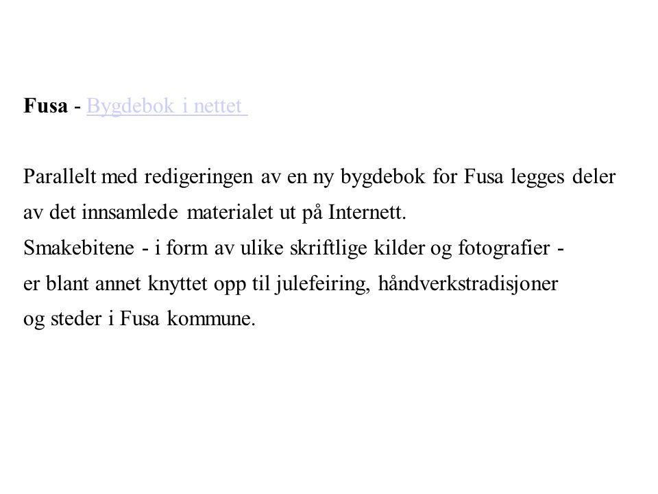 Fusa - Bygdebok i nettetBygdebok i nettet Parallelt med redigeringen av en ny bygdebok for Fusa legges deler av det innsamlede materialet ut på Intern