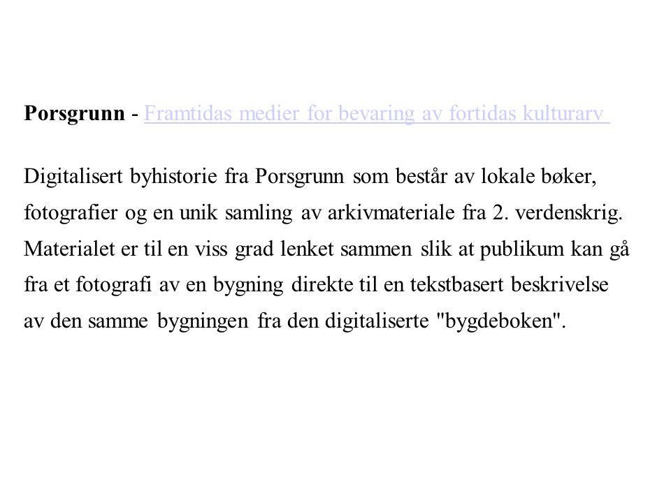 Porsgrunn - Framtidas medier for bevaring av fortidas kulturarvFramtidas medier for bevaring av fortidas kulturarv Digitalisert byhistorie fra Porsgru