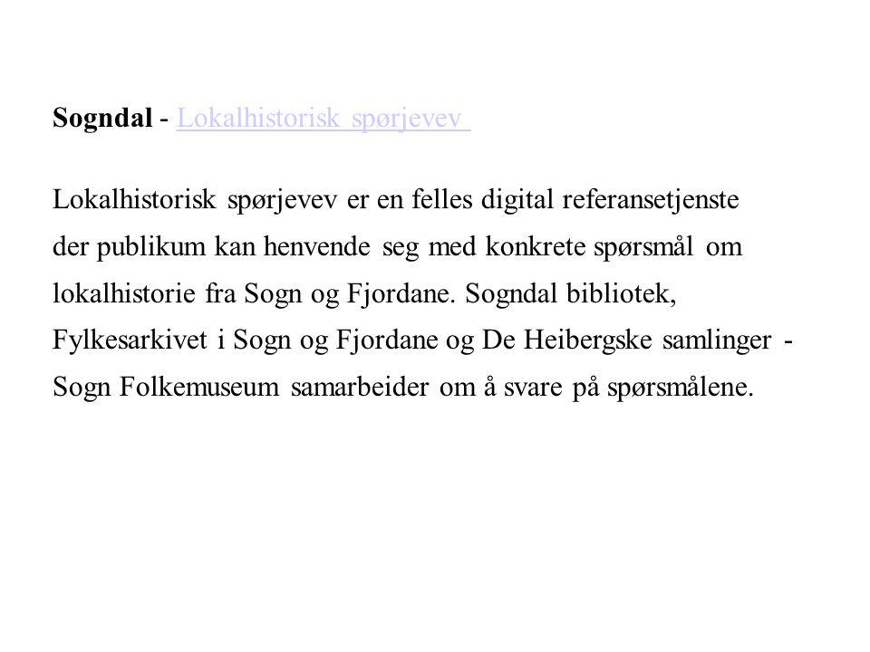Sogndal - Lokalhistorisk spørjevevLokalhistorisk spørjevev Lokalhistorisk spørjevev er en felles digital referansetjenste der publikum kan henvende se