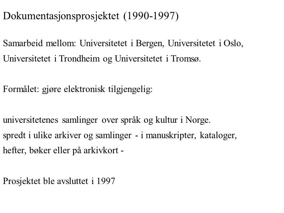 Dokumentasjonsprosjektet (1990-1997) Samarbeid mellom: Universitetet i Bergen, Universitetet i Oslo, Universitetet i Trondheim og Universitetet i Trom