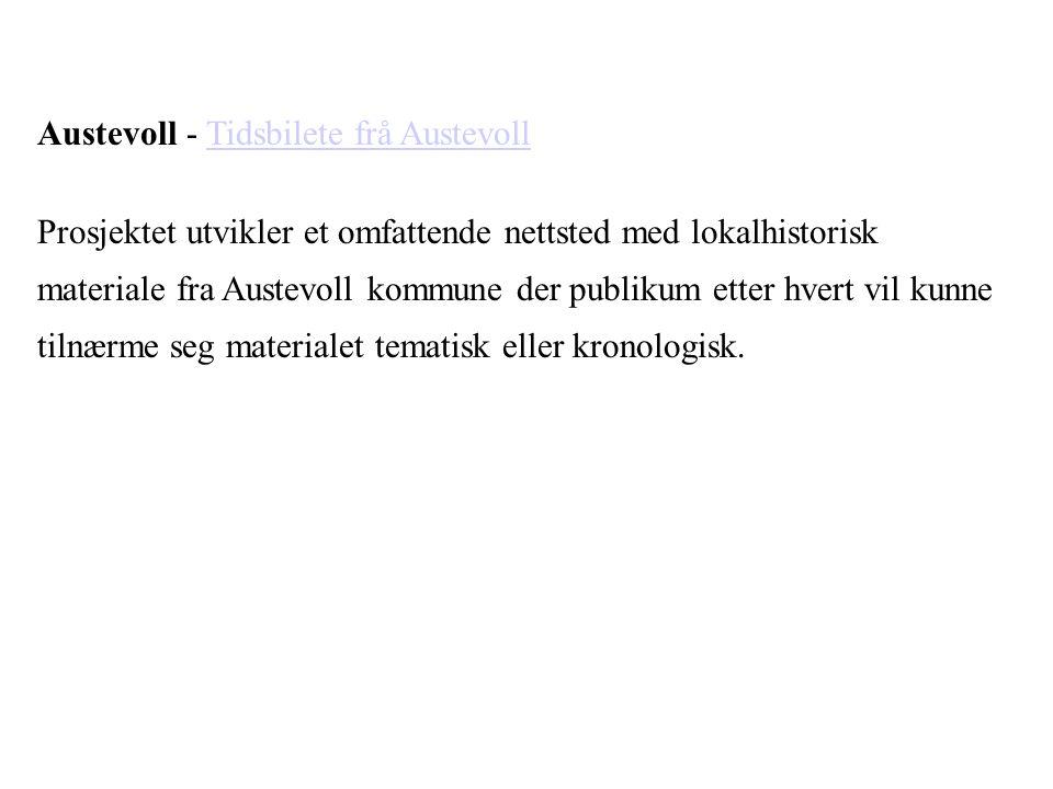 Austevoll - Tidsbilete frå AustevollTidsbilete frå Austevoll Prosjektet utvikler et omfattende nettsted med lokalhistorisk materiale fra Austevoll kom