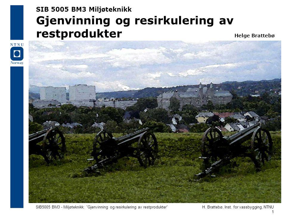 """SIB5005 BM3 - Miljøteknikk: """"Gjenvinning og resirkulering av restprodukter""""H. Brattebø, Inst. for vassbygging, NTNU 1 SIB 5005 BM3 Miljøteknikk Gjenvi"""