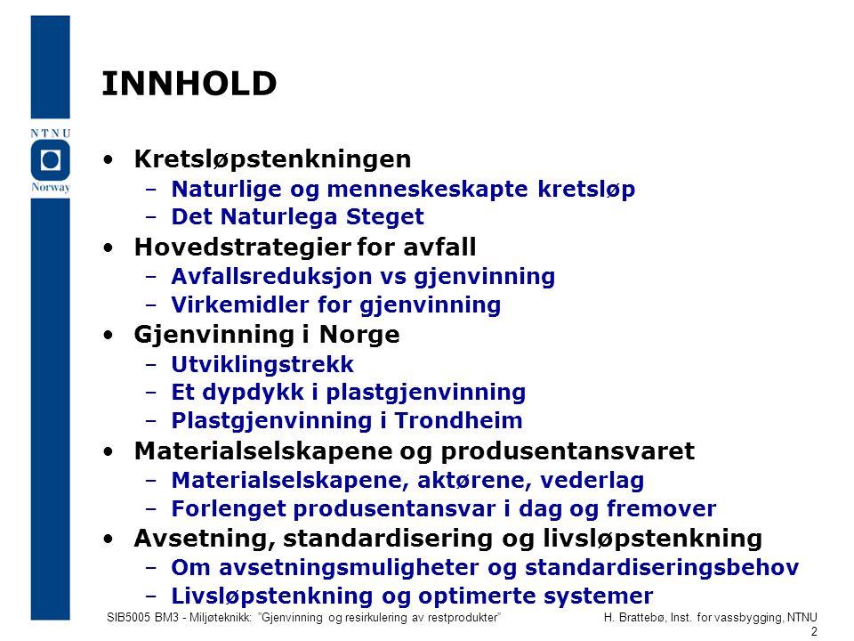"""SIB5005 BM3 - Miljøteknikk: """"Gjenvinning og resirkulering av restprodukter""""H. Brattebø, Inst. for vassbygging, NTNU 2 INNHOLD Kretsløpstenkningen –Nat"""