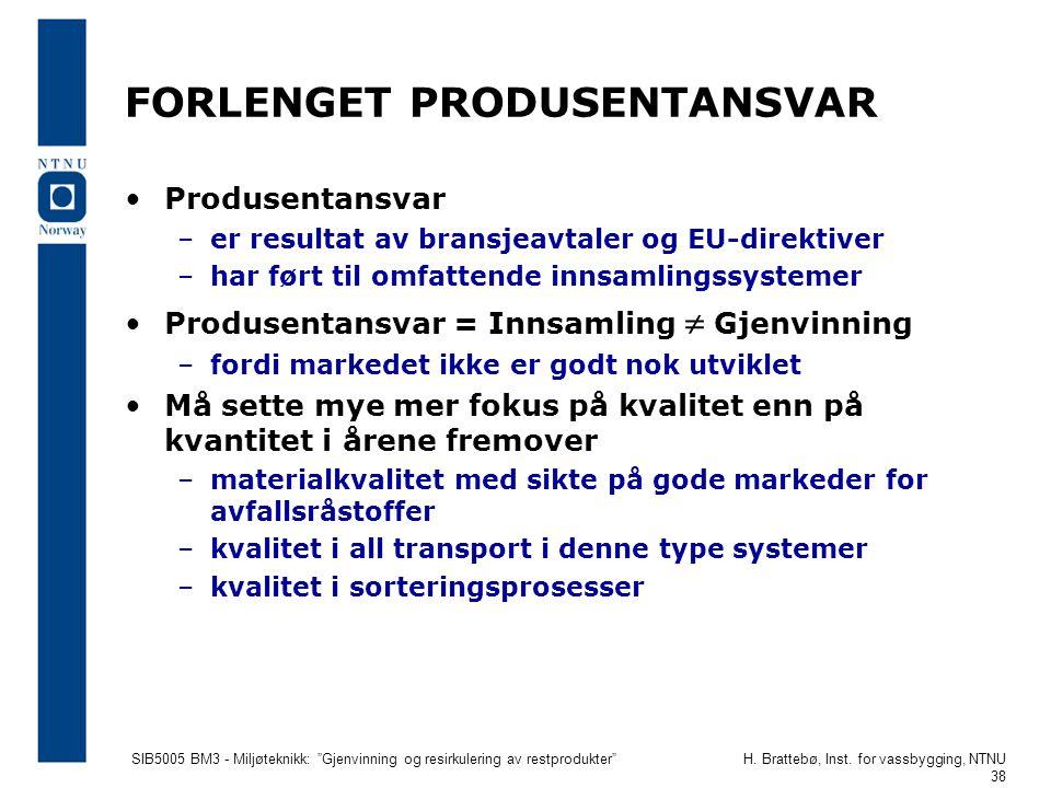 """SIB5005 BM3 - Miljøteknikk: """"Gjenvinning og resirkulering av restprodukter""""H. Brattebø, Inst. for vassbygging, NTNU 38 FORLENGET PRODUSENTANSVAR Produ"""