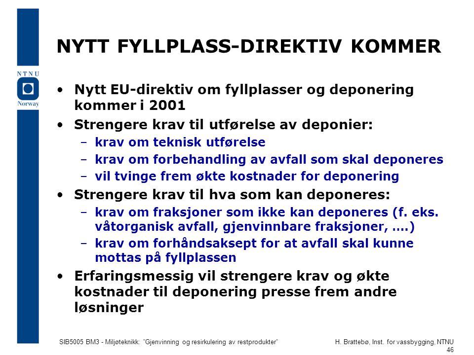 """SIB5005 BM3 - Miljøteknikk: """"Gjenvinning og resirkulering av restprodukter""""H. Brattebø, Inst. for vassbygging, NTNU 46 NYTT FYLLPLASS-DIREKTIV KOMMER"""
