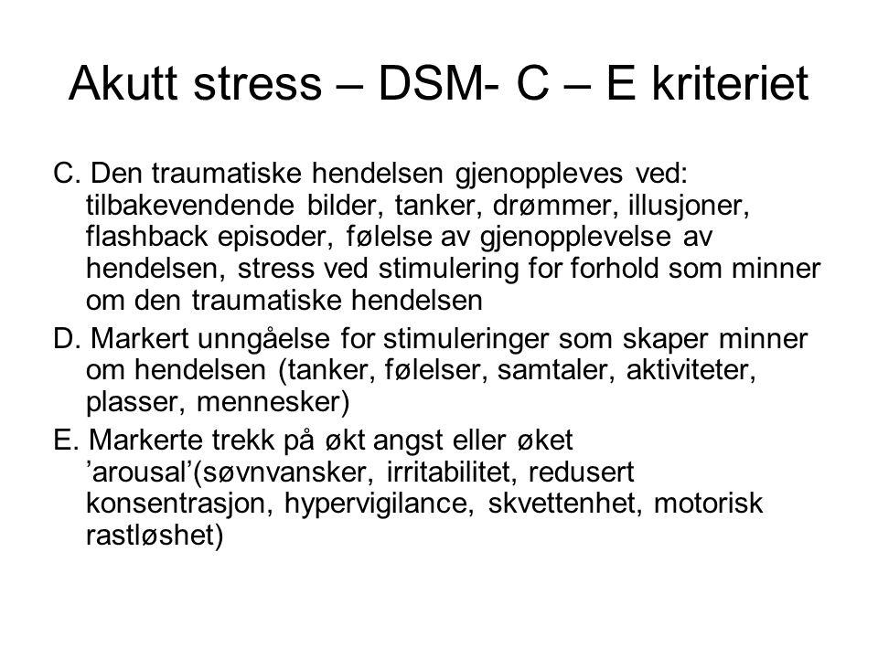 Akutt stress – DSM- C – E kriteriet C. Den traumatiske hendelsen gjenoppleves ved: tilbakevendende bilder, tanker, drømmer, illusjoner, flashback epis