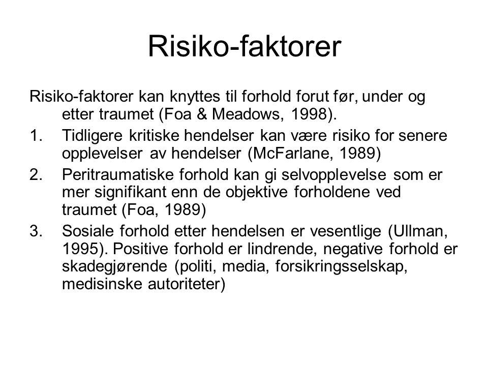 Risiko-faktorer Risiko-faktorer kan knyttes til forhold forut før, under og etter traumet (Foa & Meadows, 1998). 1.Tidligere kritiske hendelser kan væ
