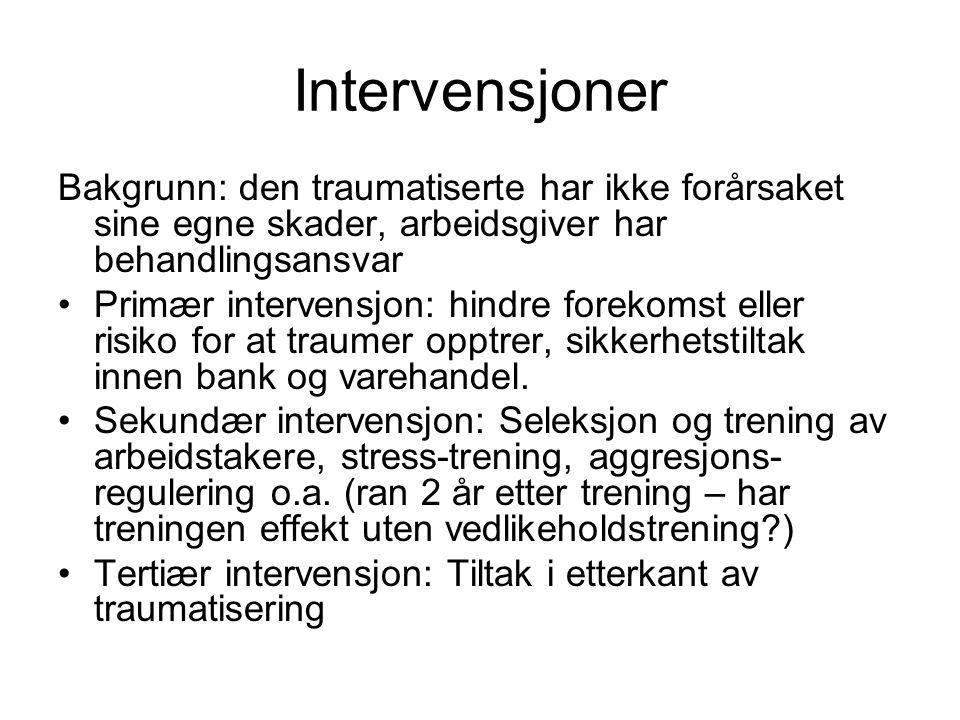 Intervensjoner Bakgrunn: den traumatiserte har ikke forårsaket sine egne skader, arbeidsgiver har behandlingsansvar Primær intervensjon: hindre foreko
