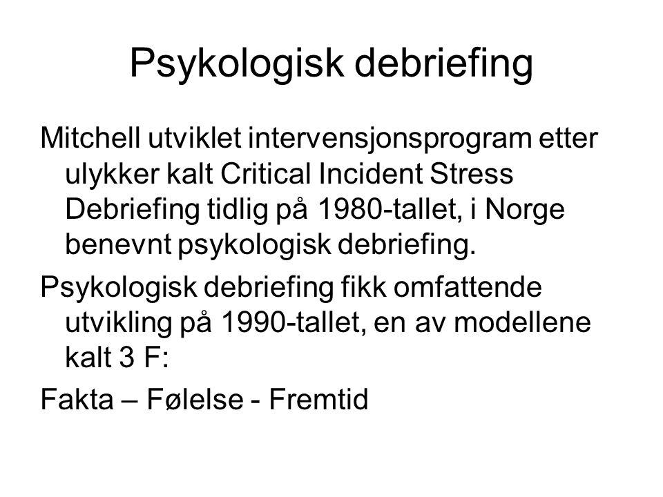 Psykologisk debriefing Mitchell utviklet intervensjonsprogram etter ulykker kalt Critical Incident Stress Debriefing tidlig på 1980-tallet, i Norge be
