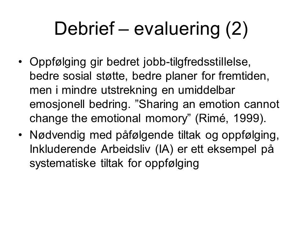 Debrief – evaluering (2) Oppfølging gir bedret jobb-tilgfredsstillelse, bedre sosial støtte, bedre planer for fremtiden, men i mindre utstrekning en umiddelbar emosjonell bedring.