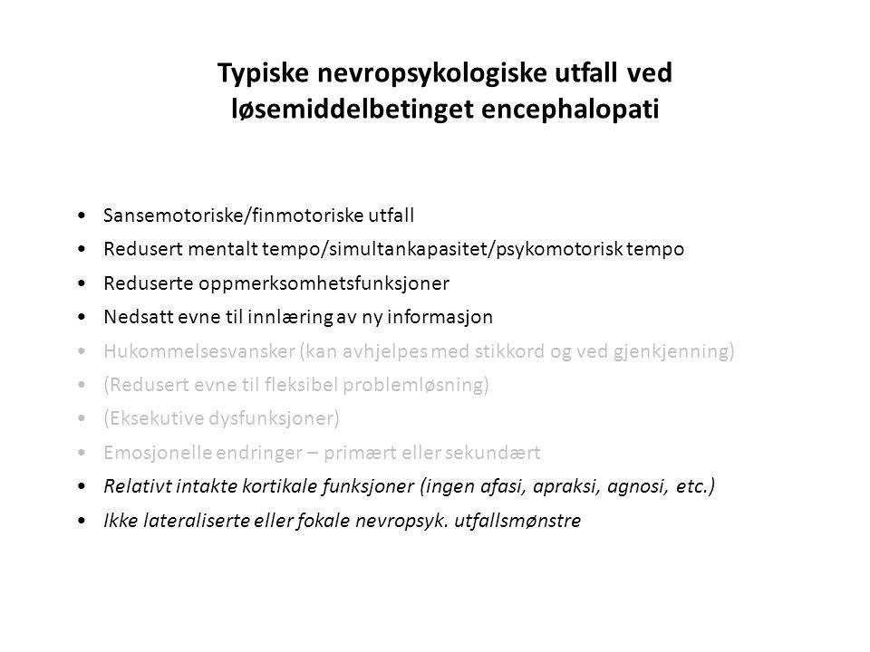 Typiske nevropsykologiske utfall ved løsemiddelbetinget encephalopati Sansemotoriske/finmotoriske utfall Redusert mentalt tempo/simultankapasitet/psyk