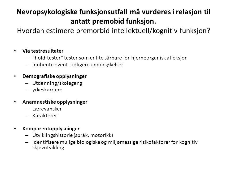 Nevropsykologiske funksjonsutfall må vurderes i relasjon til antatt premobid funksjon. Hvordan estimere premorbid intellektuell/kognitiv funksjon? Via