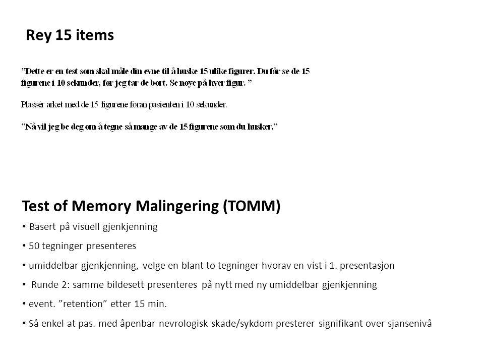 Rey 15 items Test of Memory Malingering (TOMM) Basert på visuell gjenkjenning 50 tegninger presenteres umiddelbar gjenkjenning, velge en blant to tegn