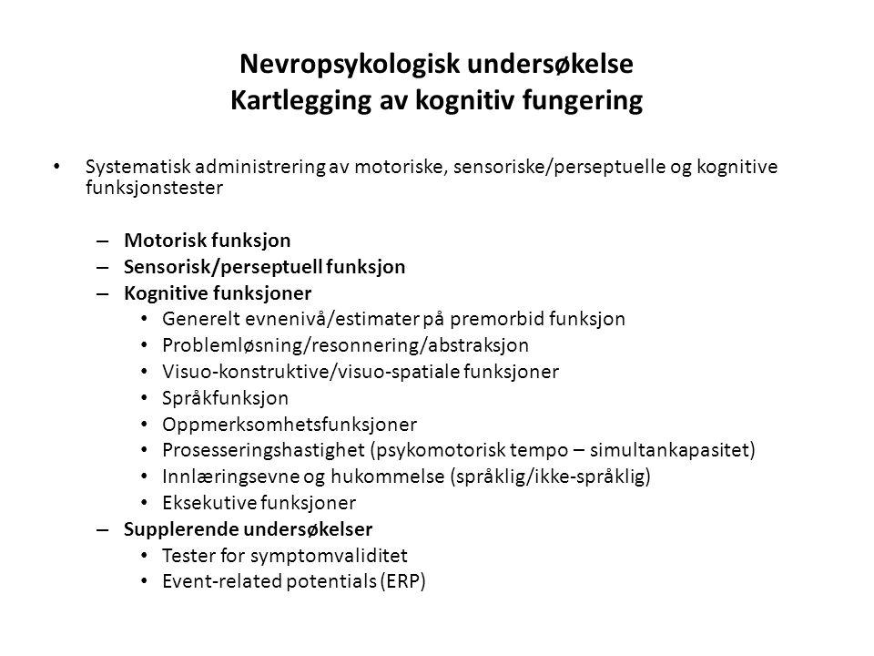Nevropsykologisk undersøkelse Kartlegging av kognitiv fungering Systematisk administrering av motoriske, sensoriske/perseptuelle og kognitive funksjon