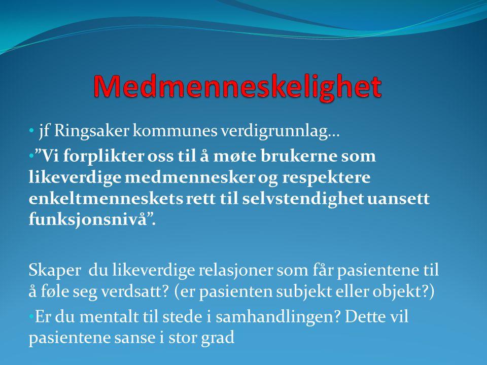 """jf Ringsaker kommunes verdigrunnlag… """"Vi forplikter oss til å møte brukerne som likeverdige medmennesker og respektere enkeltmenneskets rett til selvs"""